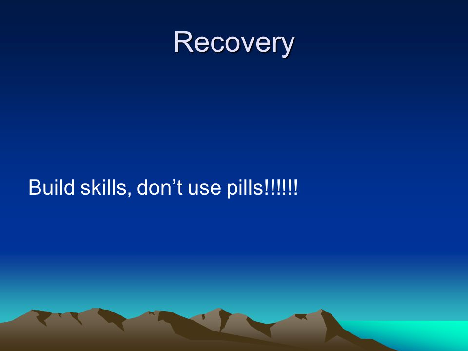 Recovery Build skills, don't use pills!!!!!!