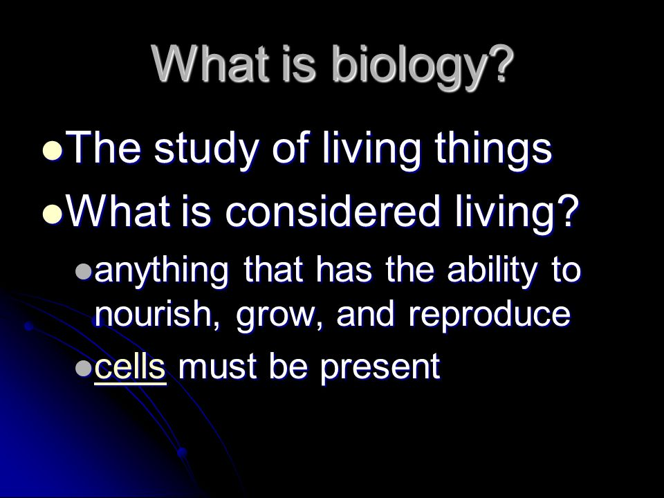 What is biology. The study of living things The study of living things What is considered living.
