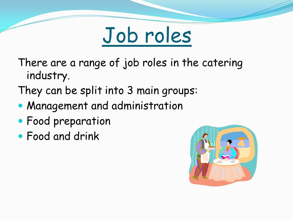 Job roles There are a range of job roles in the catering industry.