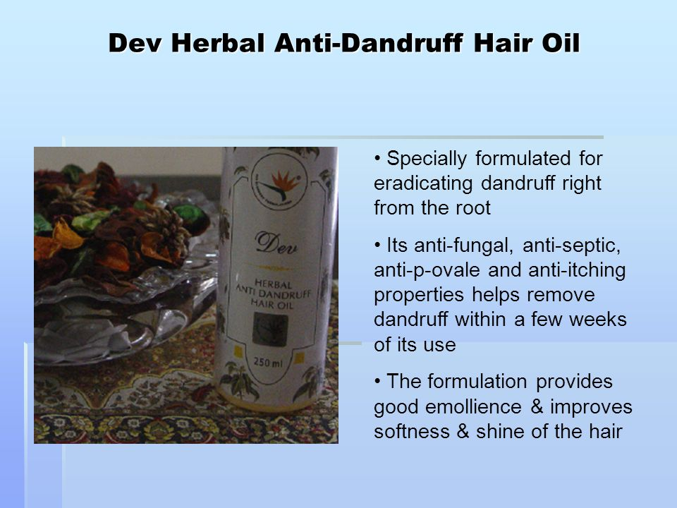 Dev Herbal Anti-Dandruff Hair Oil Specially formulated for eradicating dandruff right from the root Its anti-fungal, anti-septic, anti-p-ovale and anti-itching properties helps remove dandruff within a few weeks of its use The formulation provides good emollience & improves softness & shine of the hair