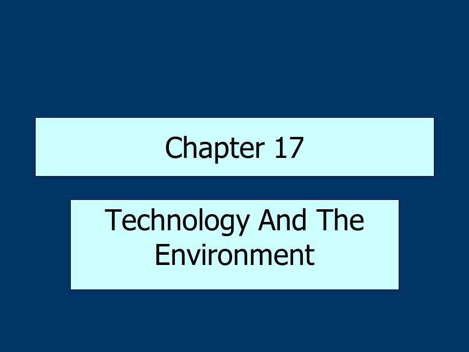 Chapter 17 Technology And The Environment