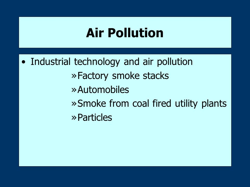 Air Pollution Industrial technology and air pollution »Factory smoke stacks »Automobiles »Smoke from coal fired utility plants »Particles