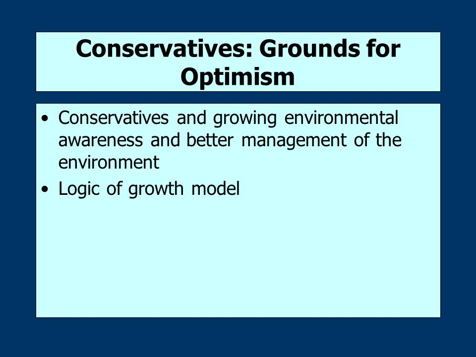 Conservatives: Grounds for Optimism Conservatives and growing environmental awareness and better management of the environment Logic of growth model