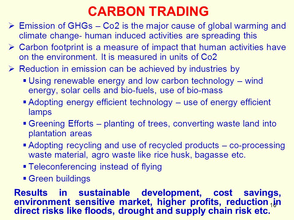 16  Emission of GHGs – Co2 is the major cause of global warming and climate change- human induced activities are spreading this  Carbon footprint is