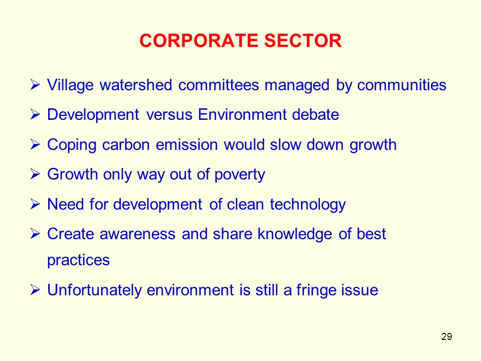 29  Village watershed committees managed by communities  Development versus Environment debate  Coping carbon emission would slow down growth  Gro