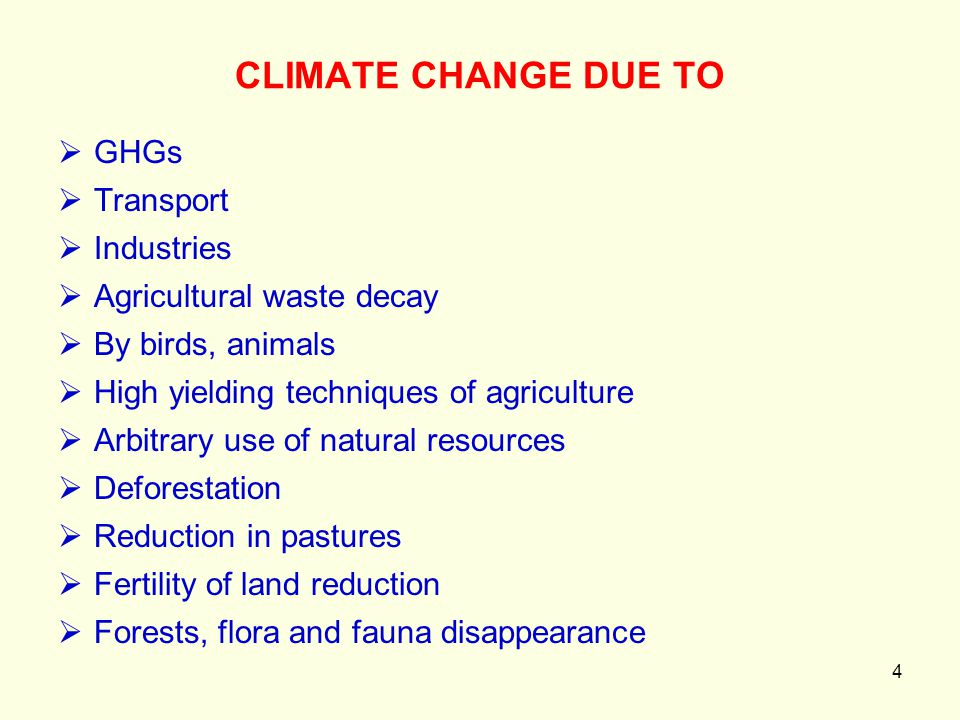 4 CLIMATE CHANGE DUE TO  GHGs  Transport  Industries  Agricultural waste decay  By birds, animals  High yielding techniques of agriculture  Arb