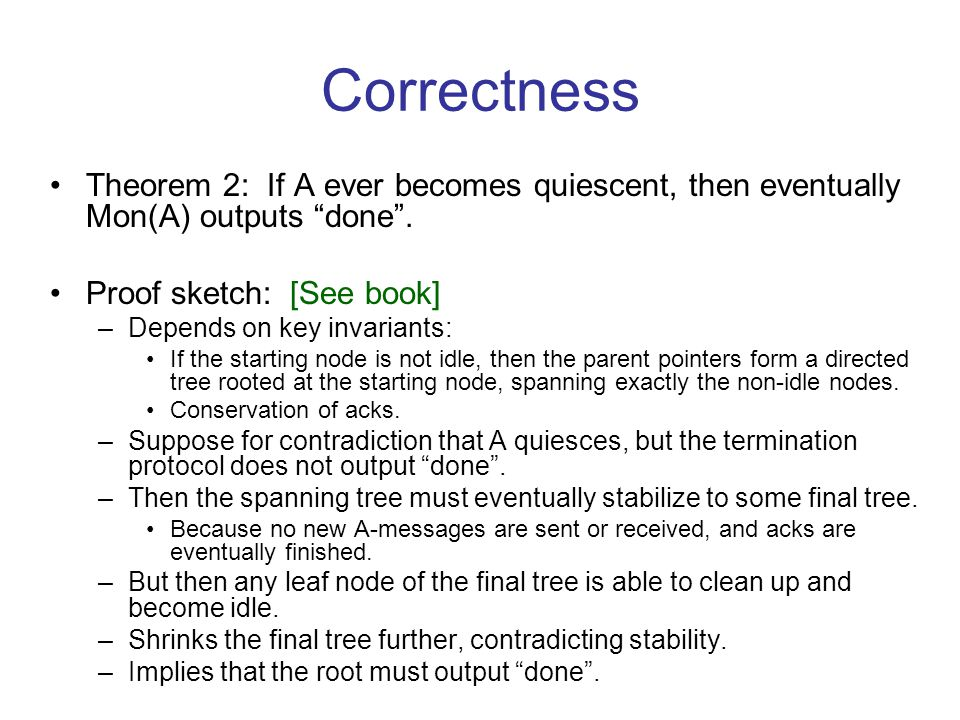 Correctness Theorem 2: If A ever becomes quiescent, then eventually Mon(A) outputs done .