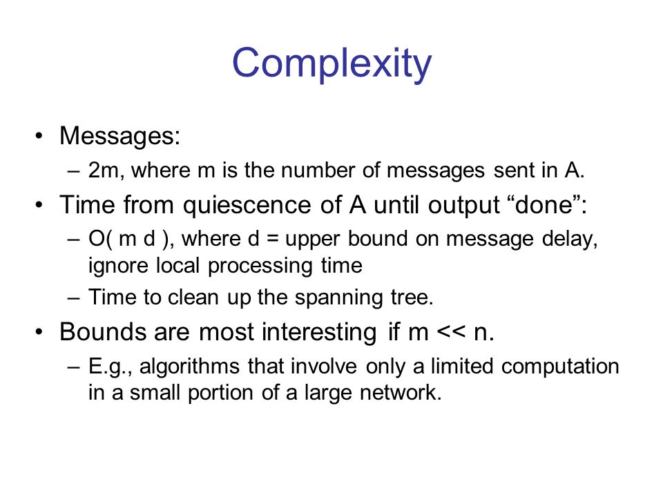 Complexity Messages: –2m, where m is the number of messages sent in A.