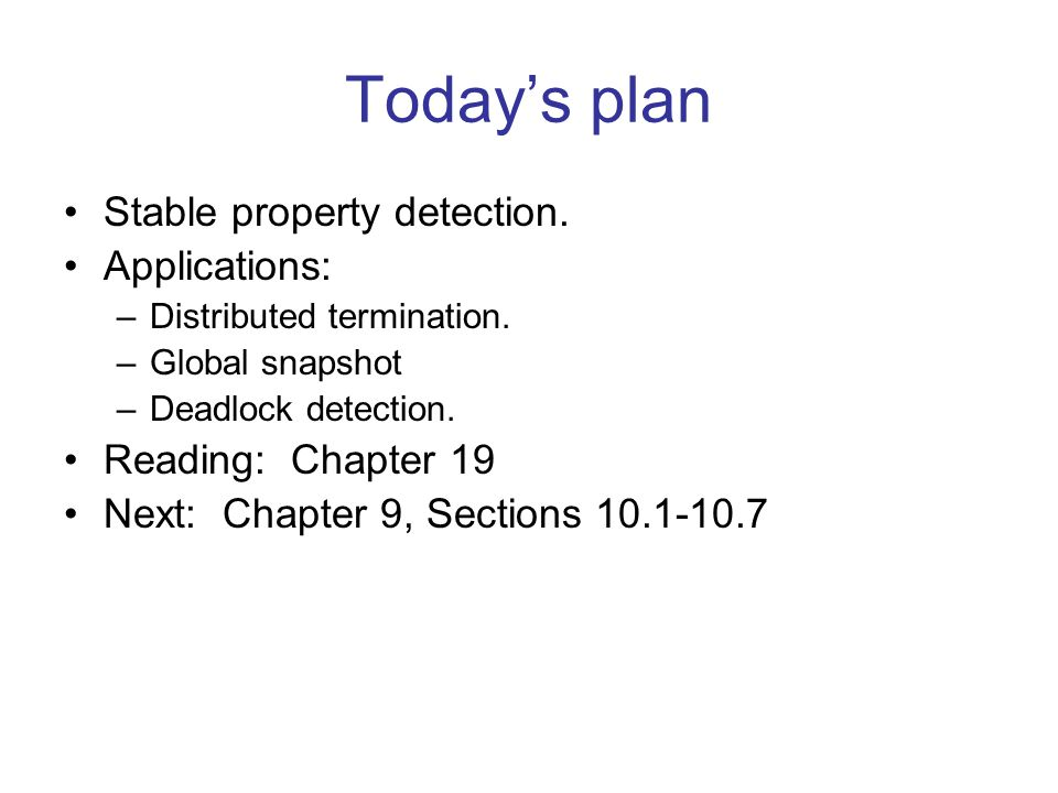 Today's plan Stable property detection. Applications: –Distributed termination.