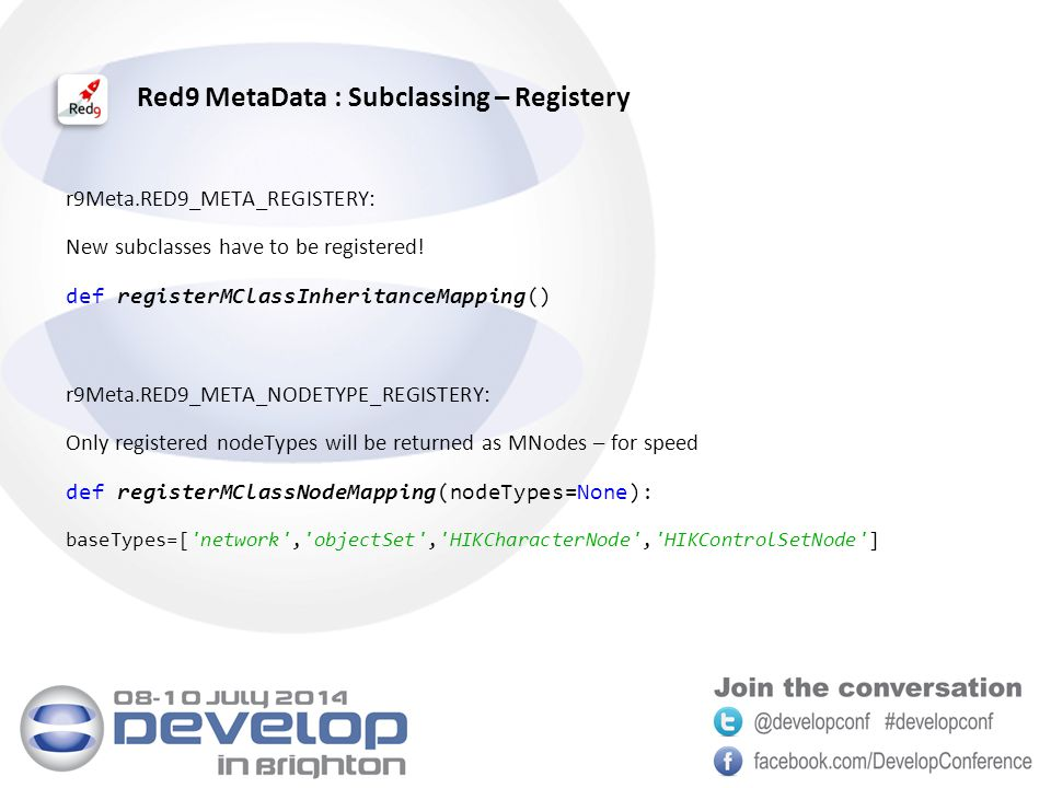 Red9 MetaData : Subclassing – Registery r9Meta.RED9_META_REGISTERY: New subclasses have to be registered.