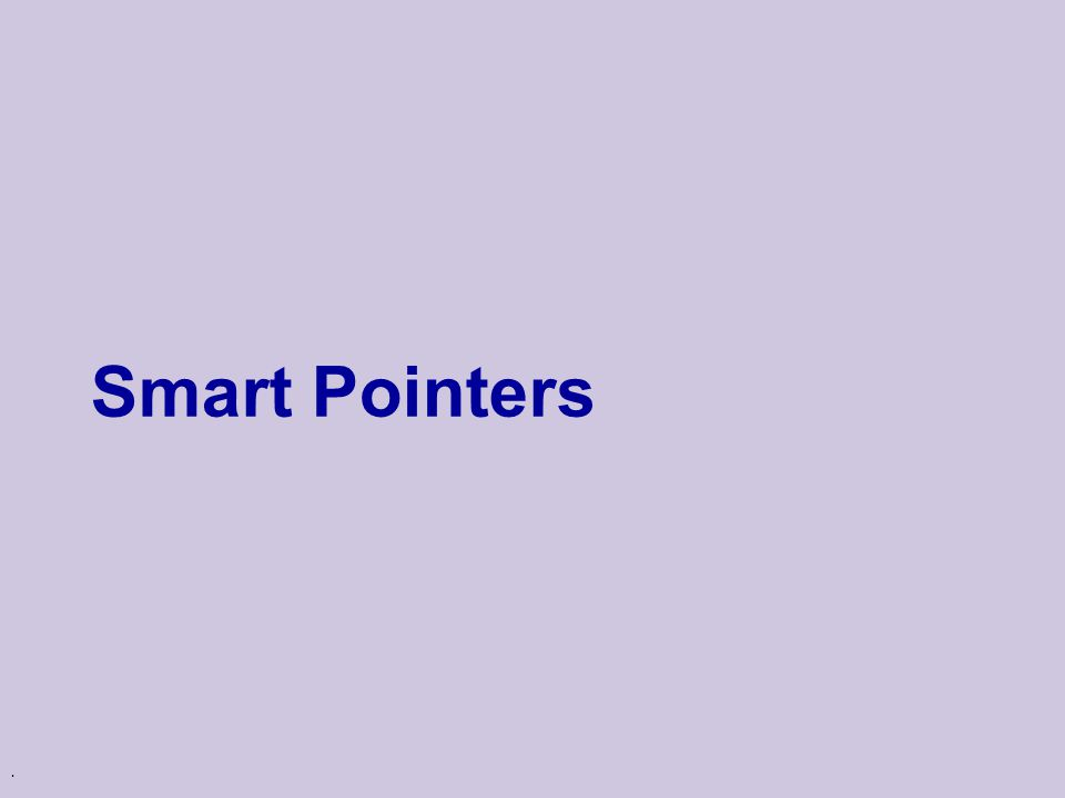 . Smart Pointers