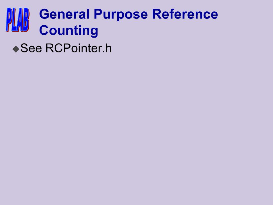 General Purpose Reference Counting u See RCPointer.h