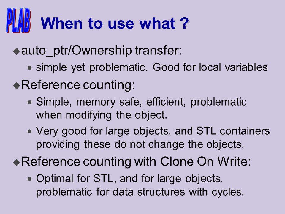 When to use what . u auto_ptr/Ownership transfer:  simple yet problematic.