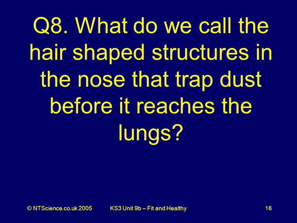 © NTScience.co.uk 2005KS3 Unit 9b – Fit and Healthy16 Q8.
