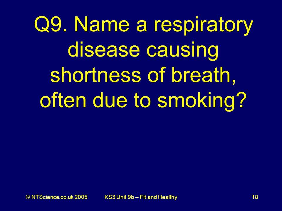 © NTScience.co.uk 2005KS3 Unit 9b – Fit and Healthy18 Q9.