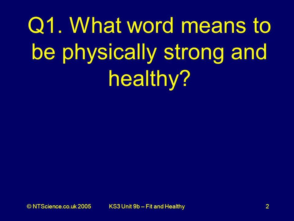 © NTScience.co.uk 2005KS3 Unit 9b – Fit and Healthy2 Q1.