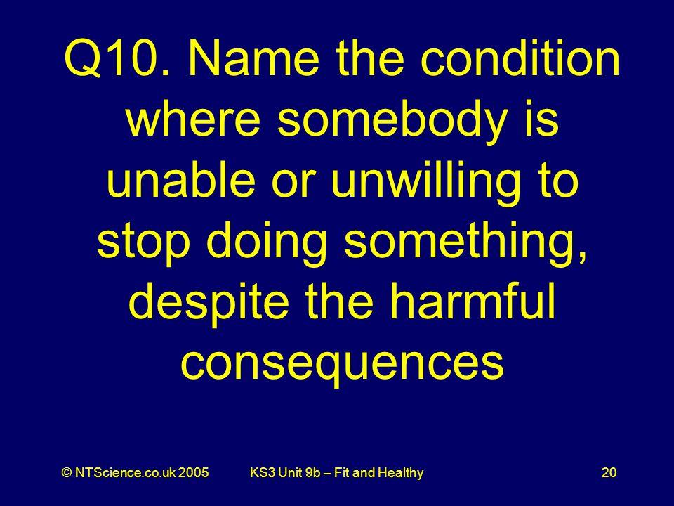 © NTScience.co.uk 2005KS3 Unit 9b – Fit and Healthy20 Q10.