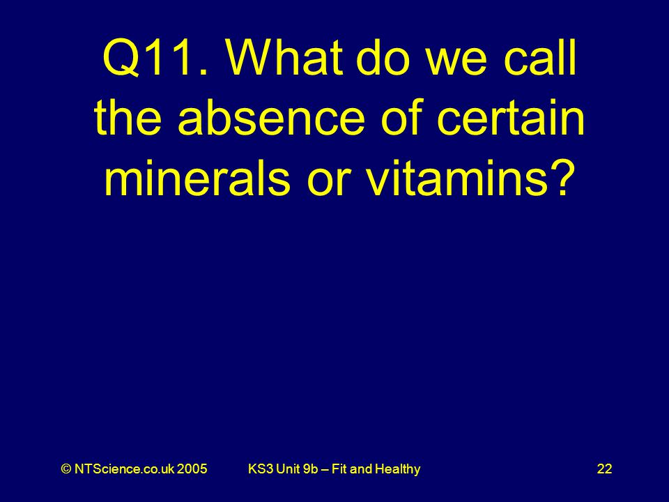 © NTScience.co.uk 2005KS3 Unit 9b – Fit and Healthy22 Q11.