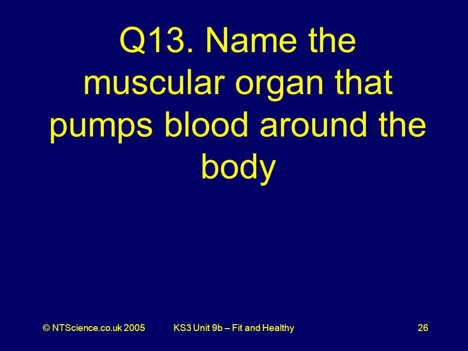 © NTScience.co.uk 2005KS3 Unit 9b – Fit and Healthy26 Q13.