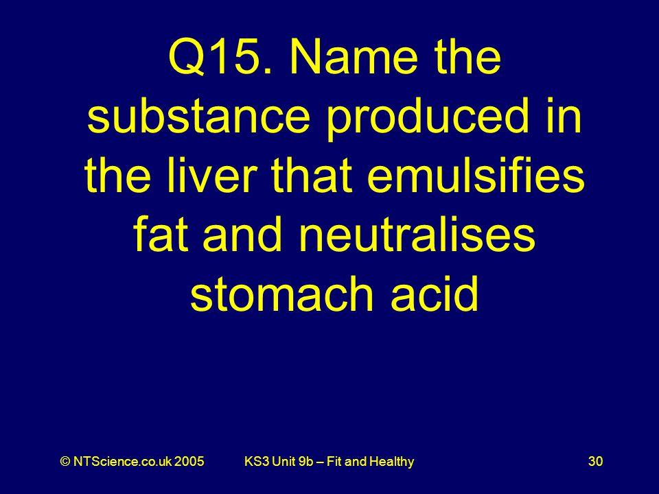 © NTScience.co.uk 2005KS3 Unit 9b – Fit and Healthy30 Q15.