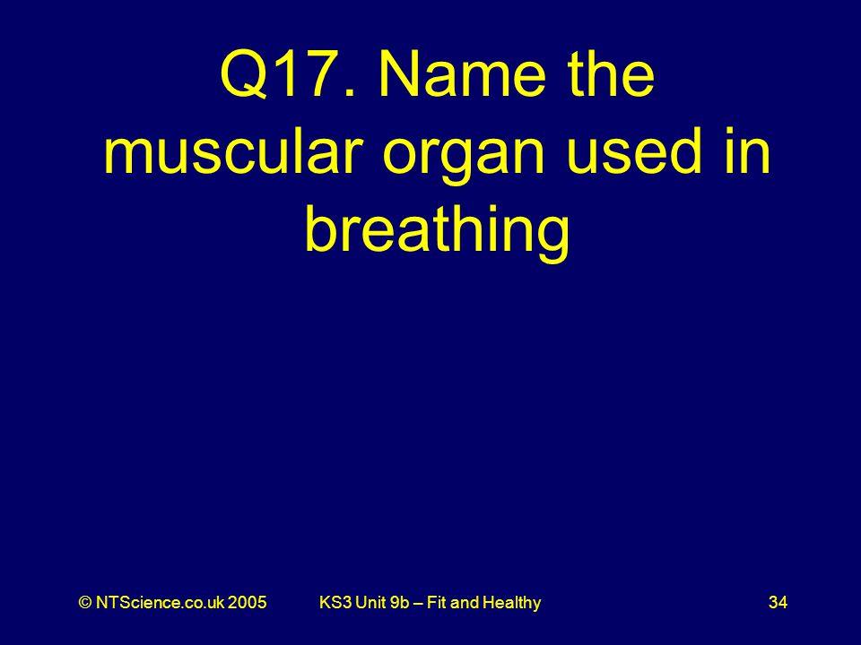 © NTScience.co.uk 2005KS3 Unit 9b – Fit and Healthy34 Q17.