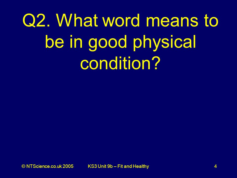 © NTScience.co.uk 2005KS3 Unit 9b – Fit and Healthy4 Q2.