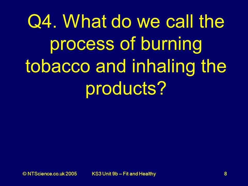 © NTScience.co.uk 2005KS3 Unit 9b – Fit and Healthy8 Q4.