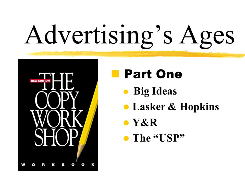 Advertising's Ages n Part One l Big Ideas l Lasker & Hopkins l Y&R l The USP