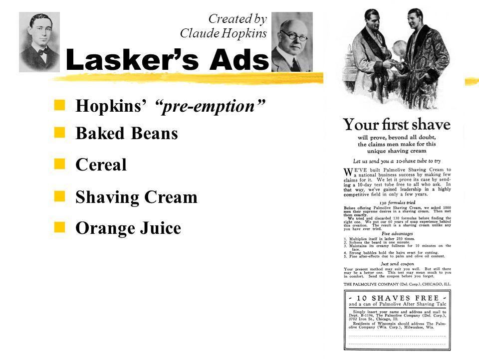 Lasker's Ads n Hopkins' pre-emption n Baked Beans n Cereal Created by Claude Hopkins n Shaving Cream
