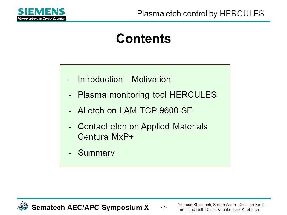 Andreas Steinbach, Stefan Wurm, Christian Koelbl Ferdinand Bell, Daniel Koehler, Dirk Knobloch Sematech AEC/APC Symposium X - 3 - Plasma etch control by HERCULES Our way of plasma processing today – an effective way .