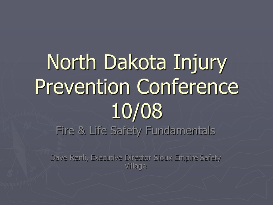 North Dakota Injury Prevention Conference 10/08 Fire & Life Safety Fundamentals Dave Renli, Executive Director Sioux Empire Safety Village