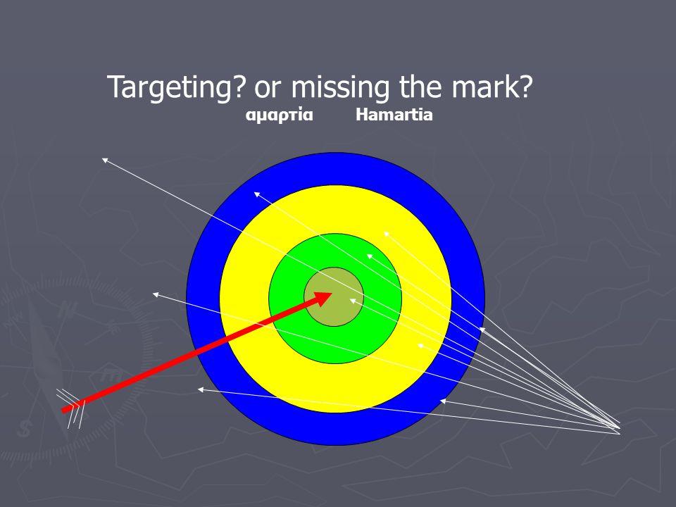 Targeting or missing the mark αμαρτία Hamartia