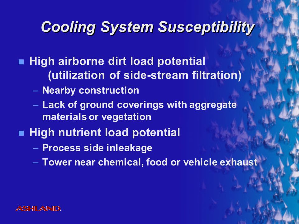 ® Cooling System Susceptibility Cooling tower air discharge near proximity to fresh air intakes or open windows of building, and/or outdoor population (i.e.