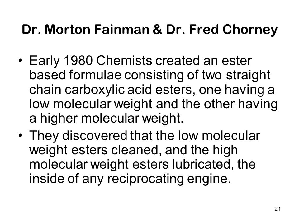 21 Dr. Morton Fainman & Dr. Fred Chorney Early 1980 Chemists created an ester based formulae consisting of two straight chain carboxylic acid esters,