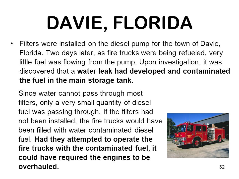 32 DAVIE, FLORIDA Filters were installed on the diesel pump for the town of Davie, Florida. Two days later, as fire trucks were being refueled, very l