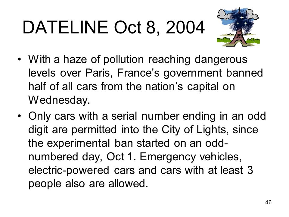 46 DATELINE Oct 8, 2004 With a haze of pollution reaching dangerous levels over Paris, France's government banned half of all cars from the nation's c