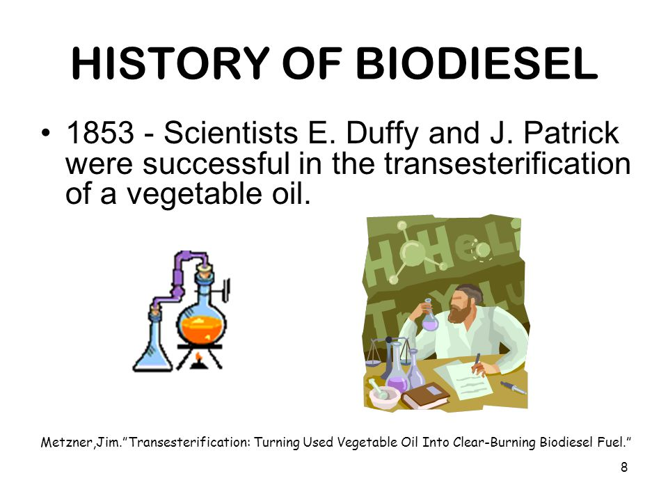8 HISTORY OF BIODIESEL 1853 - Scientists E. Duffy and J.