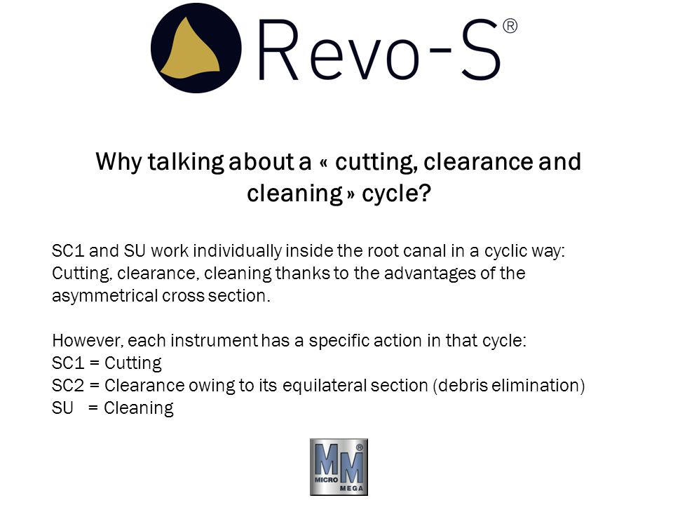 Why talking about a « cutting, clearance and cleaning » cycle? SC1 and SU work individually inside the root canal in a cyclic way: Cutting, clearance,