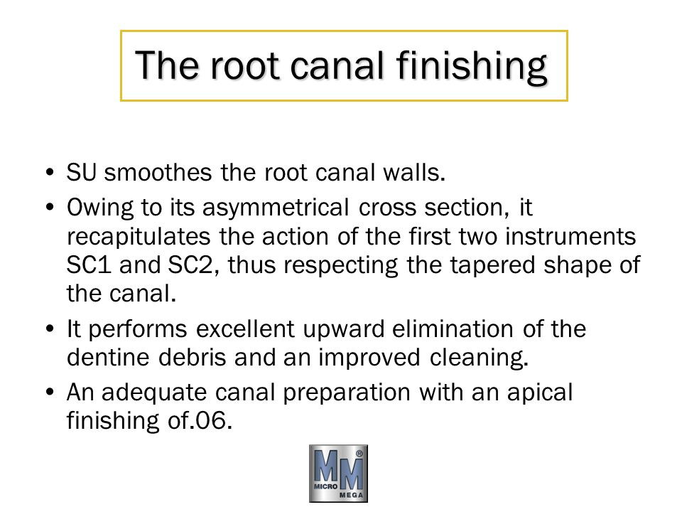 The root canal finishing SU smoothes the root canal walls. Owing to its asymmetrical cross section, it recapitulates the action of the first two instr