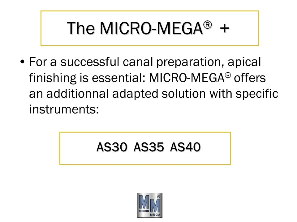The MICRO-MEGA ® + For a successful canal preparation, apical finishing is essential: MICRO-MEGA ® offers an additionnal adapted solution with specifi