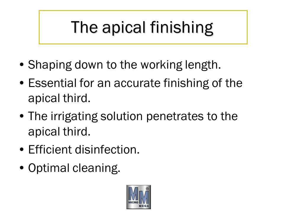 The apical finishing Shaping down to the working length. Essential for an accurate finishing of the apical third. The irrigating solution penetrates t