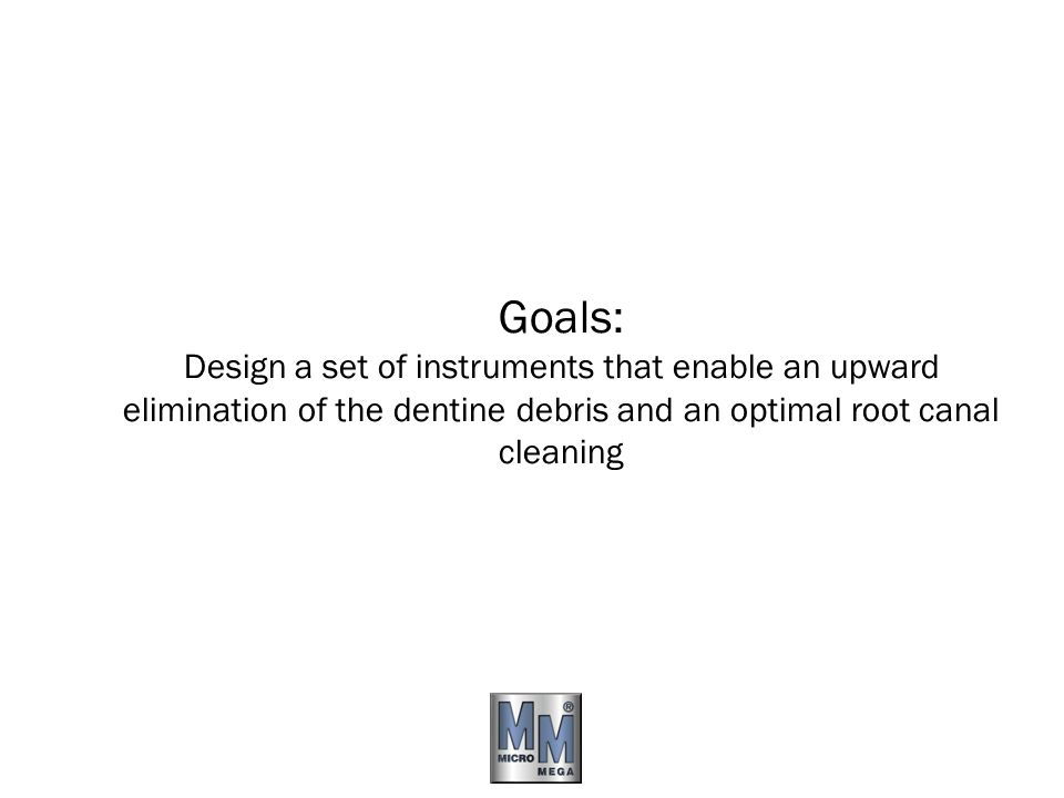 Goals: Design a set of instruments that enable an upward elimination of the dentine debris and an optimal root canal cleaning