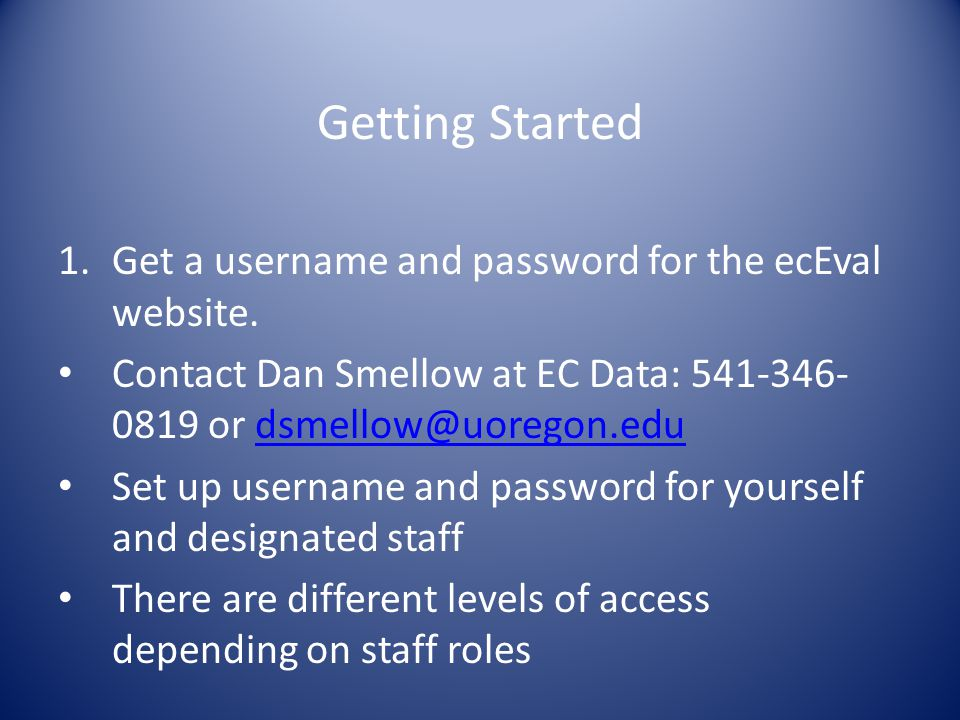 Getting Started 1.Get a username and password for the ecEval website.