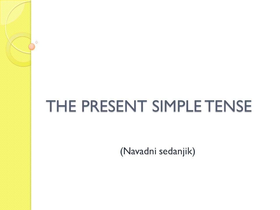 THE PRESENT SIMPLE TENSE (Navadni sedanjik)