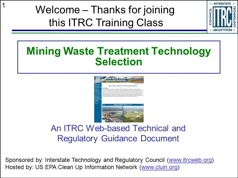 1 Mining Waste Treatment Technology Selection An ITRC Web-based Technical and Regulatory Guidance Document Welcome – Thanks for joining this ITRC Trai