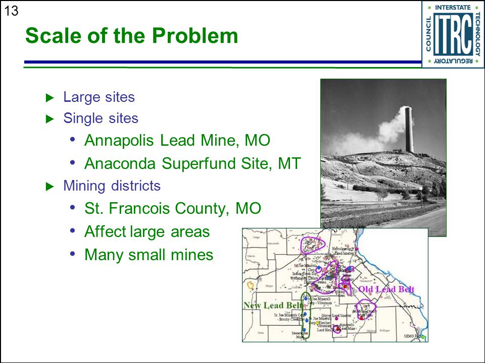 13 Scale of the Problem  Large sites  Single sites Annapolis Lead Mine, MO Anaconda Superfund Site, MT  Mining districts St. Francois County, MO Af