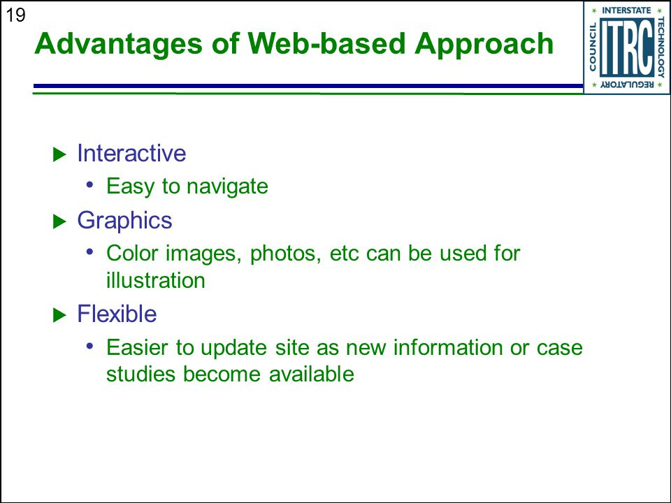 19 Advantages of Web-based Approach  Interactive Easy to navigate  Graphics Color images, photos, etc can be used for illustration  Flexible Easier