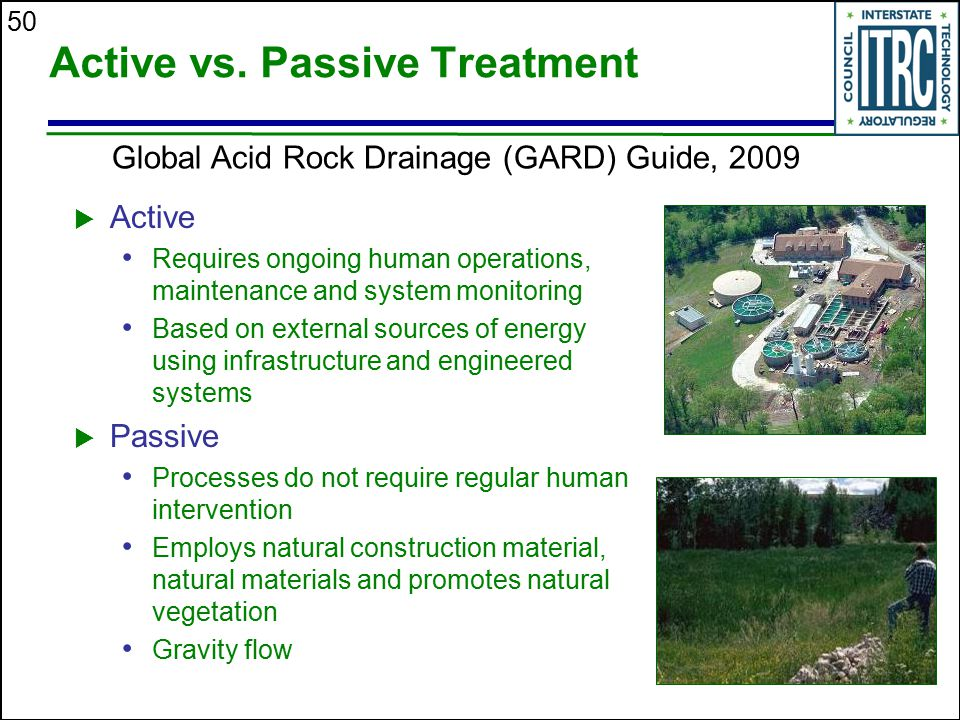 50 Active vs. Passive Treatment  Active Requires ongoing human operations, maintenance and system monitoring Based on external sources of energy usin
