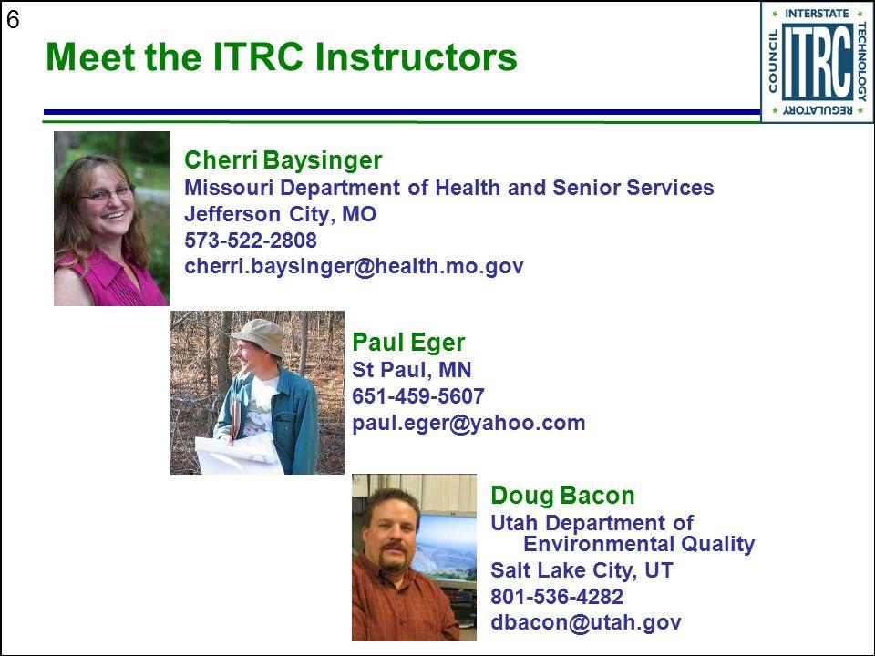 6 Meet the ITRC Instructors Cherri Baysinger Missouri Department of Health and Senior Services Jefferson City, MO 573-522-2808 cherri.baysinger@health