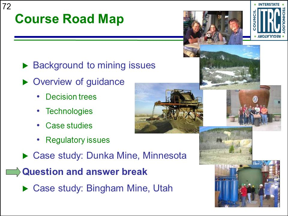 72 Course Road Map  Background to mining issues  Overview of guidance Decision trees Technologies Case studies Regulatory issues  Case study: Dunka